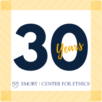 30th Anniversary of Emory Center for Ethics